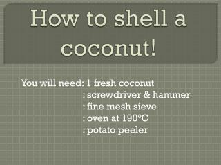 How to shell a coconut!