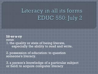 Literacy in all its forms EDUC 550: July 2