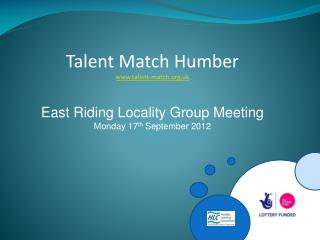 Talent Match Humber talent-match.uk East Riding Locality Group Meeting
