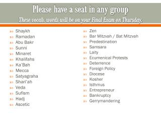 Please have a seat in any group These vocab. words will be on your Final Exam on Thursday.