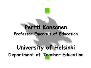 Pertti Kansanen Professor Emeritus  of Education University of Helsinki
