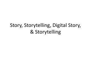 Story, Storytelling, Digital Story, & Storytelling