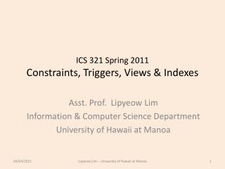 ICS 321  Spring  2011 Constraints, Triggers, Views & Indexes