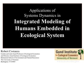 Applications of  Systems Dynamics in  Integrated Modeling of Humans Embedded in Ecological System