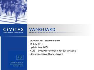 VANGUARD Teleconference 14 July 2011 Update from WP4 ICLEI – Local Governments for Sustainability