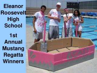 Eleanor Roosevelt High School  1st Annual Mustang Regatta Winners