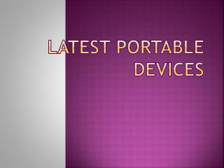Latest portable devices
