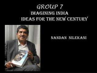 GROUP 7       IMAGINING INDIA IDEAS FOR THE NEW CENTURY