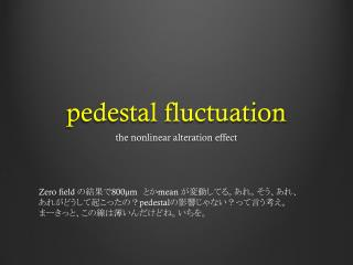 pedestal  fluctuation
