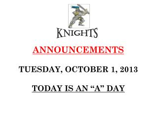 "ANNOUNCEMENTS TUESDAY, OCTOBER 1, 2013 TODAY IS AN ""A"" DAY"