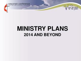 MINISTRY PLANS  20 14  AND BEYOND