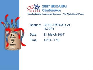 Briefing:	CHCS PATCATs vs HCDPs Date:	21 March 2007 Time:	1610 - 1700