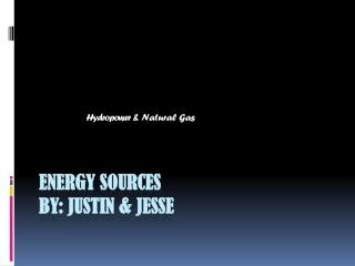 Energy sources By: Justin & Jesse
