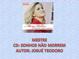 MESTRE CD:  SONHOS NÃO MORREM AUTOR:  JOSUÉ TEODORO