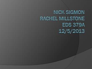 Nick  Sigmon Rachel Millstone EDS 379A 12/5/2013