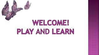 welcome! Play  AND  LEARN
