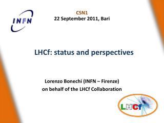 Lorenzo  Bonechi ( INFN – Firenze) on behalf of the  LHCf  Collaboration
