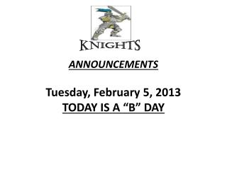 ANNOUNCEMENTS  Tuesday, February 5, 2013 TODAY  IS  A �B� DAY
