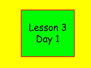 Lesson 3 Day 1
