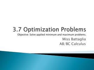 3.7 Optimization Problems  Objective: Solve applied minimum and maximum problems.