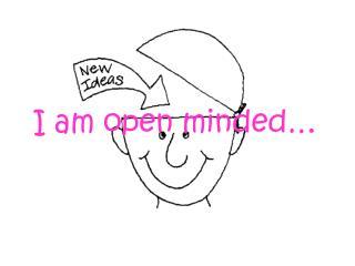 I am open minded…