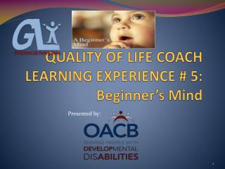QUALITY OF LIFE COACH LEARNING EXPERIENCE #  5:  Beginner's Mind