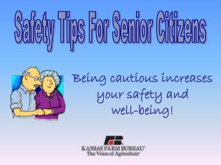 Being cautious increases your safety and  well-being!
