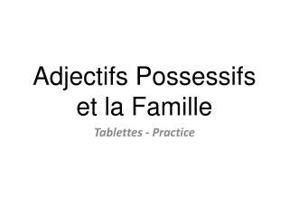 Adjectifs Possessifs et la  Famille