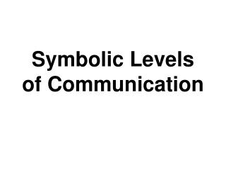 Symbolic Levels of Communication