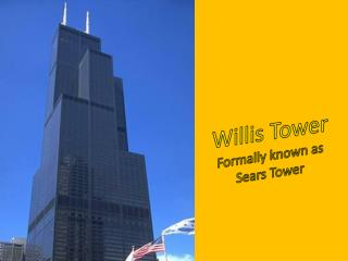 Willis  Tower  Formally known as  Sears Tower