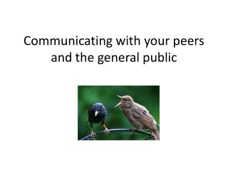 Communicating with your peers and the general public