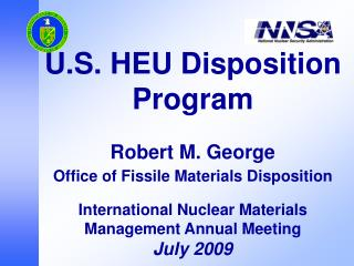 U.S. HEU Disposition Program  Robert M. George Office of Fissile Materials Disposition   International Nuclear Materials