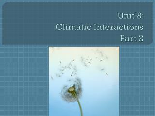 Unit 8:  Climatic  Interactions Part 2