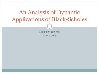 An Analysis of Dynamic Applications of Black- Scholes