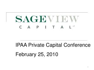IPAA Private Capital Conference February 25, 2010