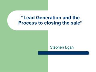 """Lead Generation and the Process to closing the sale"""