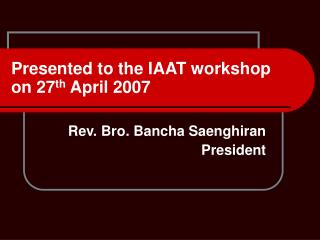 Presented to the IAAT workshop on 27 th  April 2007