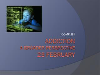 Addiction  a  broader perspective  23  February