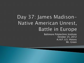 Day 37: James Madison-Native American Unrest, Battle in Europe