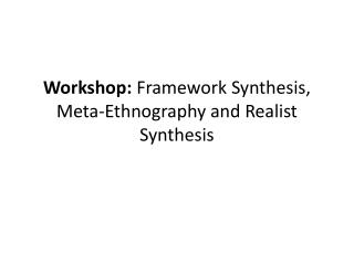 Workshop:  Framework Synthesis, Meta-Ethnography and Realist Synthesis