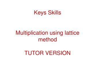 Keys Skills Multiplication using lattice method TUTOR VERSION