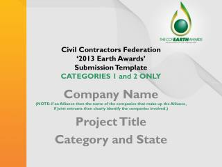 Civil Contractors Federation  '2013 Earth Awards' Submission Template  CATEGORIES 1 and 2 ONLY
