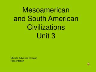 Mesoamerican  and South American Civilizations Unit 3