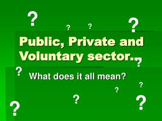 Public, Private and Voluntary sector…