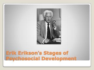 Erik Erikson�s Stages of  Psychosocial  Development