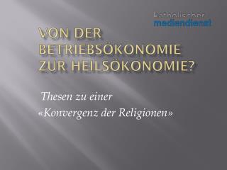 Von der  Betriebsökonomie zur  Heilsökonomie?