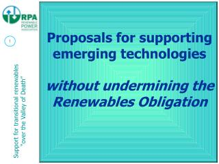 Proposals for supporting emerging technologies without undermining the Renewables Obligation