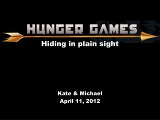 Hiding in plain sight Kate & Michael April 11, 2012