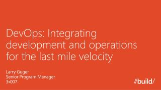 DevOps : Integrating development and operations  for the last mile velocity