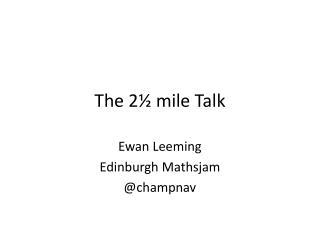 The 2½ mile Talk